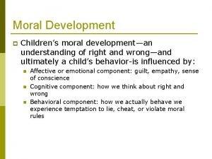 Moral Development p Childrens moral developmentan understanding of