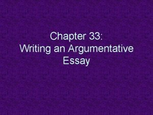 Chapter 33 Writing an Argumentative Essay Writing Clearly