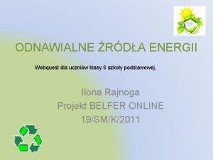 ODNAWIALNE RDA ENERGII Webquest dla uczniw klasy 6