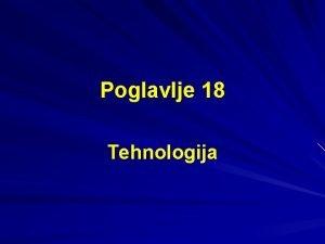 Poglavlje 18 Tehnologija Tehnologija je proces pomou koga