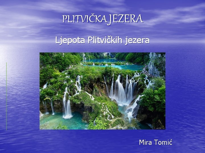 PLITVIKA JEZERA Ljepota Plitvikih jezera Mira Tomi NP