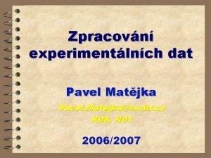 Zpracovn experimentlnch dat Pavel Matjka Pavel Matejkavscht cz