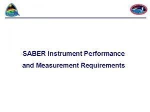 SABER Instrument Performance and Measurement Requirements SABER Instrument