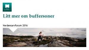 Litt mer om buffersoner Verdensarvforum 2016 Nasjonal politikk