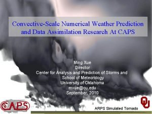 ConvectiveScale Numerical Weather Prediction and Data Assimilation Research