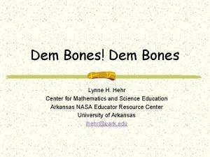 Dem Bones Dem Bones Lynne H Hehr Center