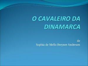 O CAVALEIRO DA DINAMARCA de Sophia de Mello