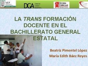 LA TRANS FORMACIN DOCENTE EN EL BACHILLERATO GENERAL