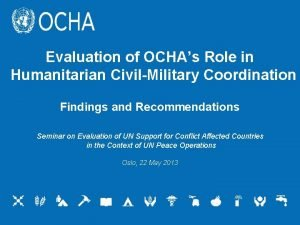 Evaluation of OCHAs Role in Humanitarian CivilMilitary Coordination