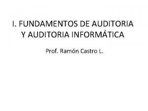 I FUNDAMENTOS DE AUDITORIA Y AUDITORIA INFORMTICA Prof