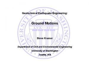Geotechnical Earthquake Engineering Ground Motions Steve Kramer Department