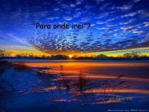 Para onde irei Cf Salmo 318 Salmo 91