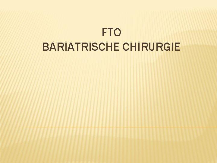 FTO BARIATRISCHE CHIRURGIE OBESITAS Nederland 1 0 1