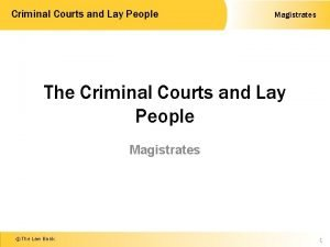 Criminal Courts and Lay People Magistrates The Criminal