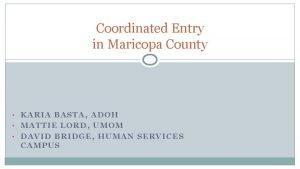 Coordinated Entry in Maricopa County KARIA BASTA ADOH