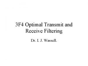 3 F 4 Optimal Transmit and Receive Filtering