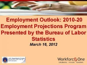 Employment Outlook 2010 20 Employment Projections Program Presented