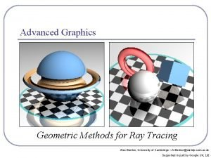 Advanced Graphics Geometric Methods for Ray Tracing Alex