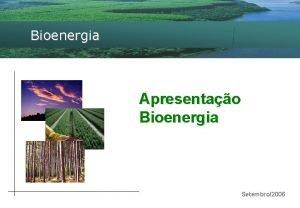 Bioenergia Fazenda Silvoqumica Bioenergia Apresentao Bioenergia Setembro2006 Bioenergia