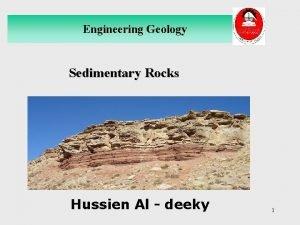 Engineering Geology Sedimentary Rocks Hussien Al deeky 1