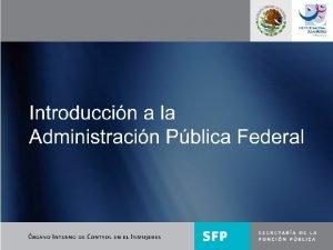 LEY ORGNICA DE LA ADMINISTRACIN PBLICA FEDERAL INTRODUCCIN