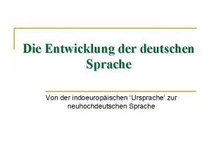Die Entwicklung der deutschen Sprache Von der indoeuropischen