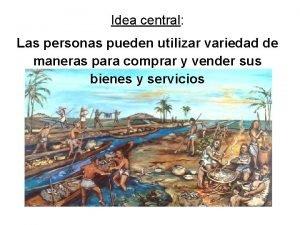 Idea central Las personas pueden utilizar variedad de