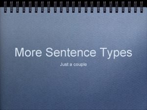 More Sentence Types Just a couple Clauses Clause