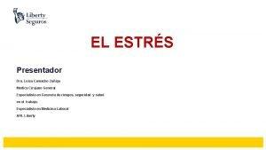 EL ESTRS Presentador Dra Luisa Camacho Zuiga Medica
