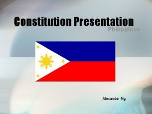 Constitution Presentation Philippines Alexander Ng Constitution of the
