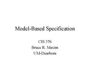 ModelBased Specification CIS 376 Bruce R Maxim UMDearborn