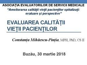 ASOCIAIA EVALUATORILOR DE SERVICII MEDICALE Ameliorarea calitii vieii