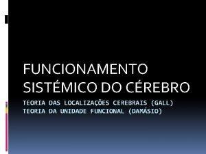 FUNCIONAMENTO SISTMICO DO CREBRO TEORIA DAS LOCALIZAES CEREBRAIS