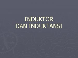 INDUKTOR DAN INDUKTANSI Pd Induksi Diri 2 induktorkoil