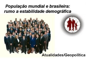 Populao mundial e brasileira rumo a estabilidade demogrfica