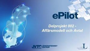 Delprojekt 002 Affrsmodell och Avtal 1 Att utveckla