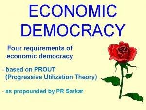 ECONOMIC DEMOCRACY Four requirements of economic democracy based