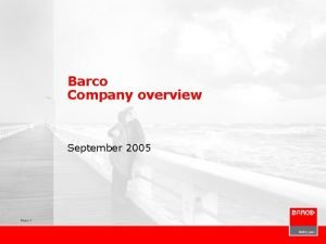 Barco Company overview September 2005 Page 1 Barco