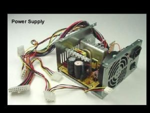 Power Supply Motherboard Expansion slots Expansion Card Slots