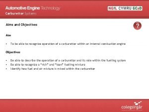 Carburettor Systems Aims and Objectives Aim To be
