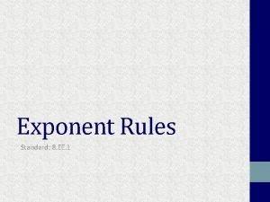 Exponent Rules Standard 8 EE 1 Today What