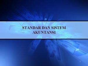 STANDAR DAN SISTEM AKUNTANSI 1 Pengertian akuntansi Akuntansi