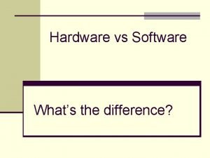 Hardware vs Software Whats the difference Software in