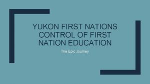 YUKON FIRST NATIONS CONTROL OF FIRST NATION EDUCATION