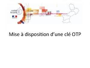 Mise disposition dune cl OTP Procdures de mise