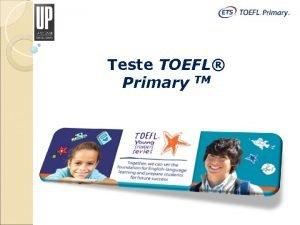Teste TOEFL Primary TM Teste TOEFL Primary TM