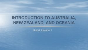 INTRODUCTION TO AUSTRALIA NEW ZEALAND AND OCEANIA Unit