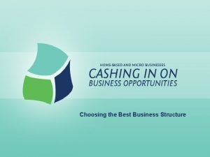 Choosing the Best Business Structure Choosing the Best