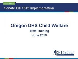 Senate Bill 1515 Implementation Oregon DHS Child Welfare