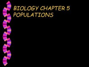 BIOLOGY CHAPTER 5 POPULATIONS 5 1 How Populations
